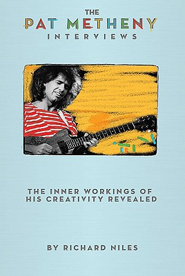 The Pat Metheny Interviews By Niles, Richard/ Burton, Gary (CON)/ Mays, Lyle (CON)/ Metheny, Mike (CON)/ Dejohnette, Jack (CON)